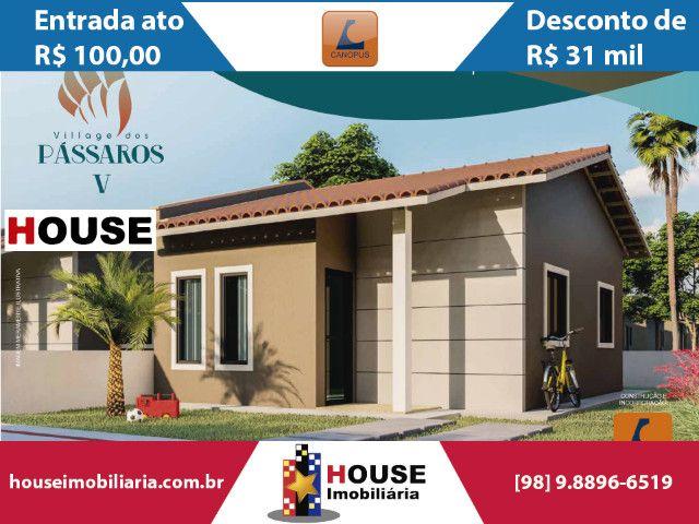 Village dos Pássaros V, Feirão Canopus ato de R$ 100,00. Casas na estrada de Ribamar