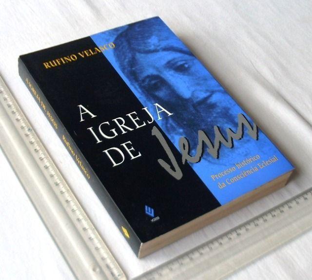 Livro Religioso - A Igreja de Jesus - Processo Histórico - Rufino Velasco - 1996