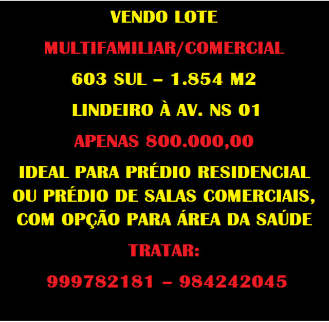 Lote comercial/multifamiliar na 603 sul - lindeiro a NS 01