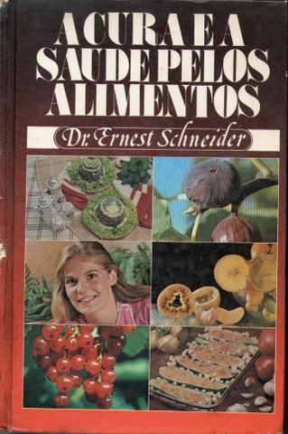 Livro - A Cura e a Saúde Pelos Alimentos - Dr. Ernest Schneider