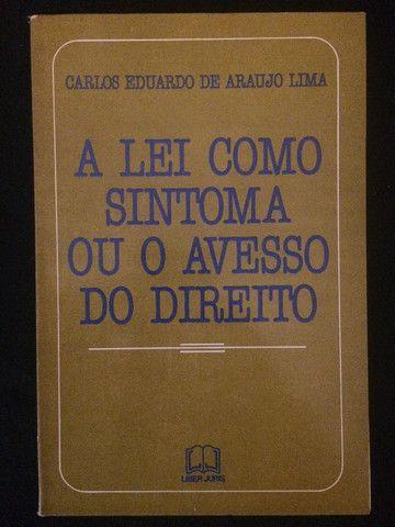 A Lei como Sintoma ou o Avesso do Direito - Carlos Eduardo de Araújo Lima