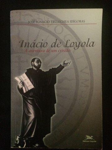 Inácio de Loyola: A Aventura de um Cristão - José Ignacio Tellechea Idígoras