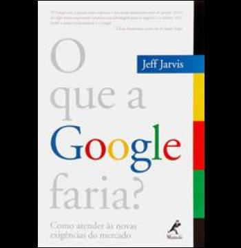 Livro - O que a Google faria? (Como Entender às Novas Exigências do Mercado)