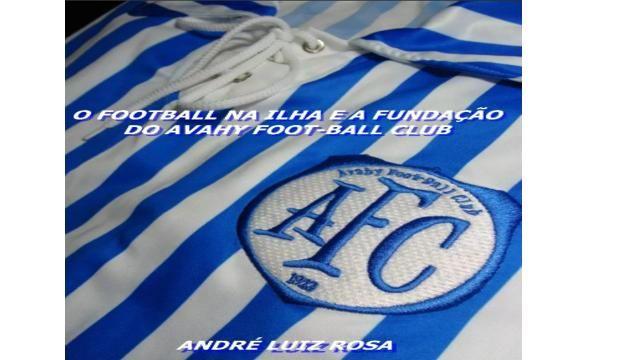 O Football Na Ilha e a Fundação do Avahy Foot-ball Club (Avaí)