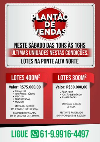 Lote Ponte Alta Norte - O melhor - Entrada 25.000,00/3 vezes, Cond. Fechado + parcelas