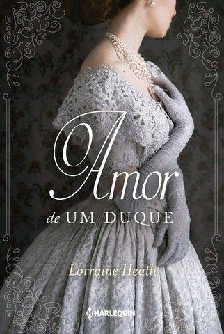 Amor de um Duque - Lorraine Heath