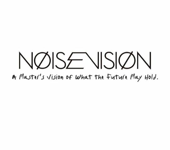 """Noise Vision """"A master's vision of what the future my hold"""""""