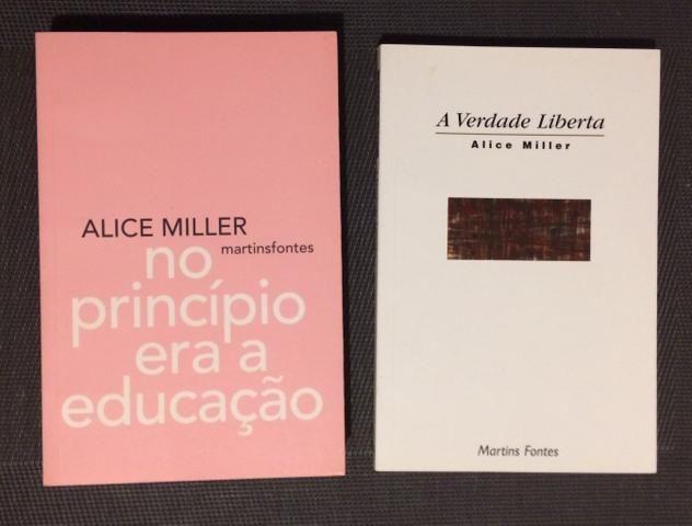 Alice Miller -A Verdade Liberta & No Princípio Era a Educação