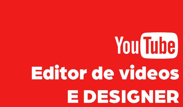 Editor de videos e designer para Youtube