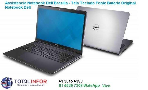 Assistencia Tecnica Dell Brasilia e Taguatinga - Tela Teclado Fonte Bateria