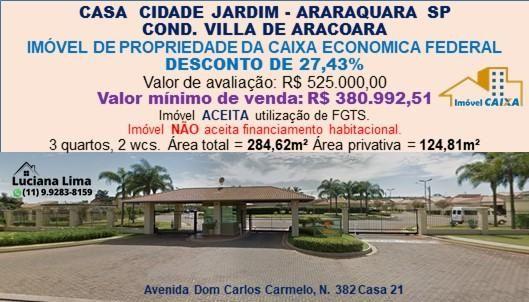 CASA COND. VILLA DE ARACOARA CIDADE JARDIM - ARARAQUARA SP DESCONTO DE 27,43%