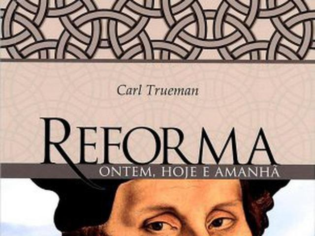 Livro cristão Reforma ontem, hoje e amanhã (Carl Trueman)