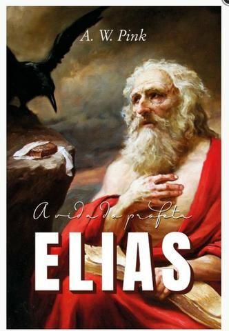 A vida do profeta Elias (A. W. Pink)
