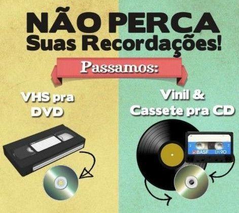 Gravamos Fita VHS p/ DVD,Fita K7 e Vinil p/ CD