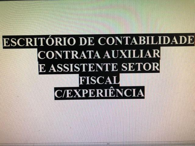 Contrata-se Auxiliar e Assistente Setor Fiscal C/Experiência