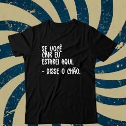 Camiseta - Se Vc Cair Eu Estarei Lá -disse o chao - Irônica- Artgk