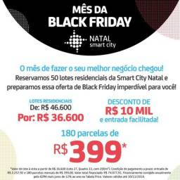 Smart City Natal - Black Friday - Lotes Residencias parcelas por apenas 399,00