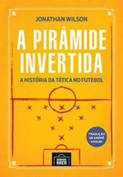A pirâmide invertida: A história da tática no futebol (NOVO)