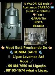 Bomba sapo/125 reais/Aceitamos CARTÃO