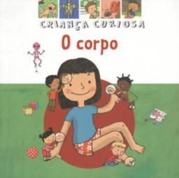 O Corpo - Coleção Criança Curiosa -- EM PERFEITO ESTADO