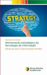 Alinhamento estratégico da tecnologia da informação - estudo de caso