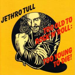 Jethro Tull - Too Old To Rock 'N' Roll : Too Young To Die