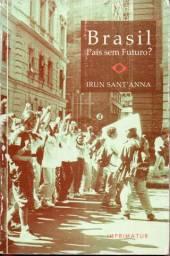 Livro - Brasil País sem Futuro? - Irun Santanna