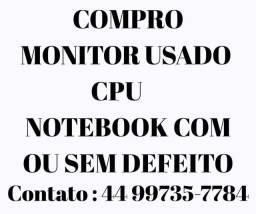 Estamos interessados na compra de monitores, CPU e/ou notebook com ou sem defeito