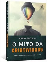 Livro O Mito da Criatividade: Desconstruindo Verdades e Mitos - Novo e Lacrado