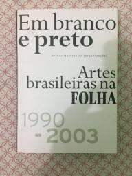 (Aceito cartão) Livro Em branco e preto - Artes brasileiras na Folha (1990 à 2003)