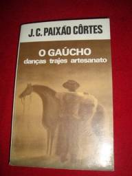 Livro: O Gaúcho: Danças, Trajes, Artesanato - Autor: J. C. Paixão Côrtes - Raro