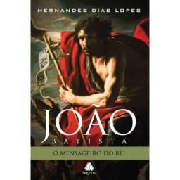 JOÃO BATISTA: O mensageiro do Rei - Hernandes Dias Lopes