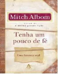 Tenha um Pouco de Fé - uma História Real - Mitch Albom - em bom estado