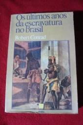 Livro: Os Últimos Anos da Escravatura no Brasil - Robert Conrad - Raro