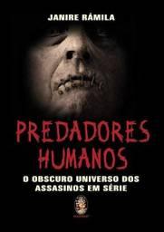 Predadores humanos: O obscuro universo dos assassinos em série