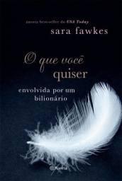O Que você Quiser- Envolvida por um Bilionário - Sara Fawkes