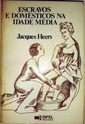 Escravos e Domésticos na Idade Média no Mundo Mediterrâneo - Jacques Heers