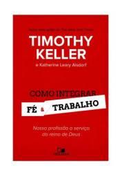 Como integrar fé e trabalho: nossa profissão a serviço do reino de Deus (Timothy Keller)