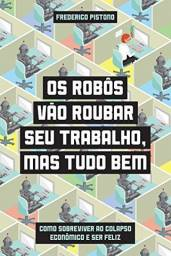 Livro Os robôs vão roubar seu trabalho, mas tudo bem. (perfeito estado)