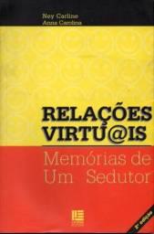 Livro  - Relações Virtuais - Memorias de um Sedutor - Ney Carline e Anna Carolina