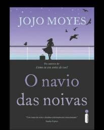 Livro: O Navio Das Noivas - Jojo Moyes