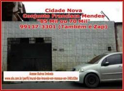 85 Mil, 70 ou 50 Mil na Cidade Nova no Conjunto Francisca Mendes e Outros 02 Imóveis