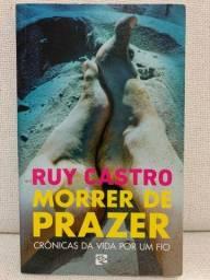 Livro - Morrer De Prazer - Ruy Castro - Crônicas Da Vida Por Um Fio