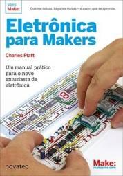 Eletrônica Para Makers - Um Manual Prático Para o Novo