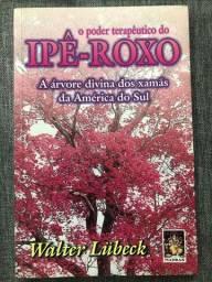 Livro O poder terapêutico do Ipê-Roxo a Árvore Divina dos Xamãs da América do Sul