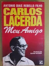 Carlos Lacerda meu Amigo - Antonio Dias Rebello Filho