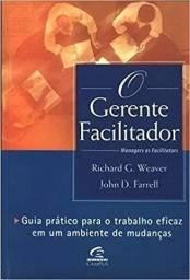 O Gerente Facilitador: guia prático para o trabalho eficaz em um ambiente de mudanças