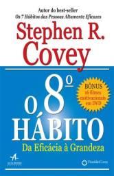 O 8° Hábito: Da Eficácia à Grandeza - Stephen R. Covey