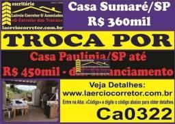 Troca Casa Sumaré R$ 360mil Por Casa Paulínia até R$ 450mil (Veja detalhes no anuncio)