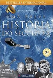 Uma Breve História do Século XX - Geoffrey Blainey
